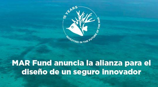 MAR Fund anuncia la alianza para el diseño de un seguro innovador
